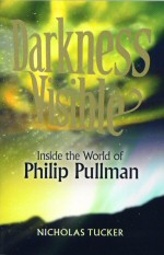 Darkness Visible . Inside the World of Phillip Pullman